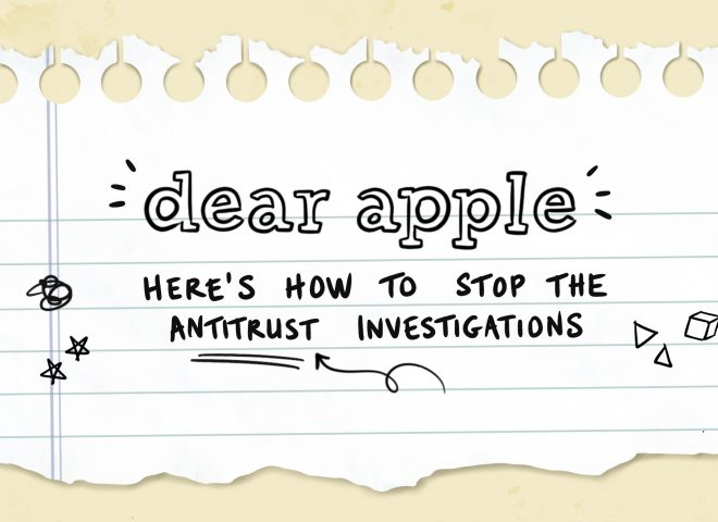 Dear Apple: Here's How to Stop the Antitrust Investigations